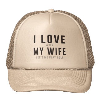 I Love My Wife When She Lets Me Play Golf Cap