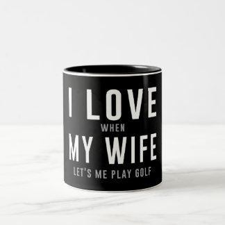 I Love My Wife When She Lets Me Play Golf Mug