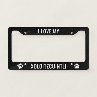 I Love My Xoloitzcuintli Licence Plate Frame