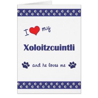 I Love My Xoloitzcuintli (Male Dog) Card