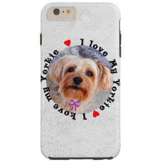 I love my Yorkie Female Yorkshire Terrier Dog Tough iPhone 6 Plus Case