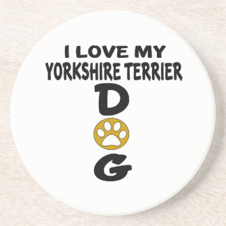 I Love My Yorkshire Terrier Dog Designs Coasters