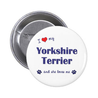 I Love My Yorkshire Terrier Female Dog Button