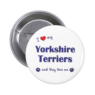 I Love My Yorkshire Terriers Multiple Dogs Pins