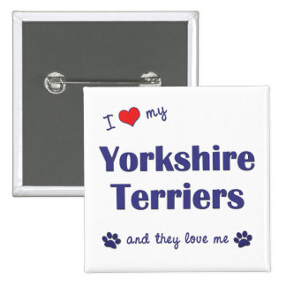 I Love My Yorkshire Terriers Multiple Dogs Pin