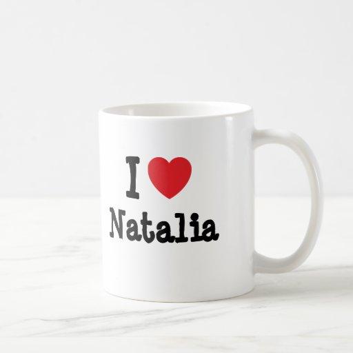 I love Natalia heart T-Shirt Mugs