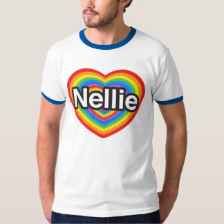 I love Nellie. I love you Nellie. Heart Tshirts