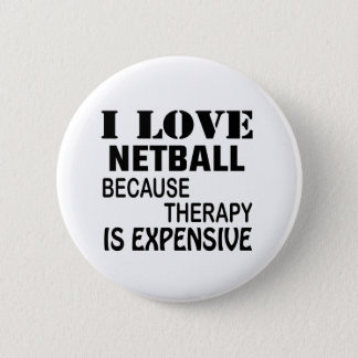 I Love Netball Because Therapy Is Expensive 6 Cm Round Badge