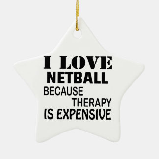 I Love Netball Because Therapy Is Expensive Ceramic Ornament