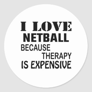 I Love Netball Because Therapy Is Expensive Classic Round Sticker