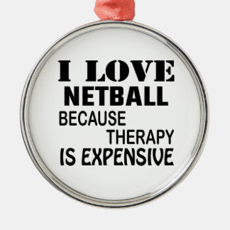 I Love Netball Because Therapy Is Expensive Metal Ornament
