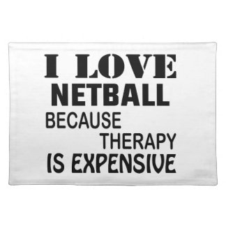 I Love Netball Because Therapy Is Expensive Placemat
