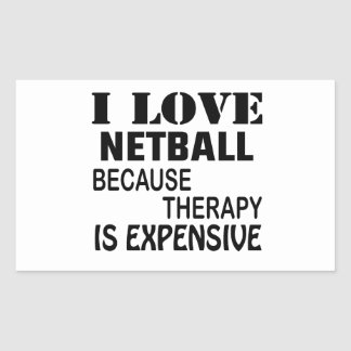 I Love Netball Because Therapy Is Expensive Rectangular Sticker