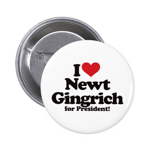 I Love Newt Gingrich for President Buttons