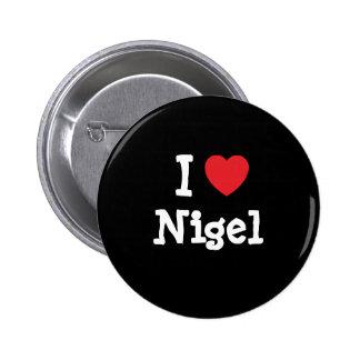 I love Nigel heart custom personalized Pinback Button