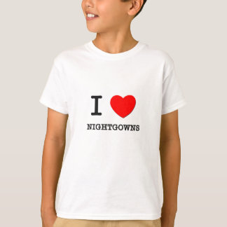 I Love Nightgowns T-Shirt