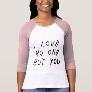 i love no one but you T-Shirt