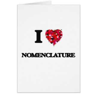 I Love Nomenclature Greeting Card