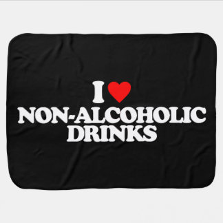 I LOVE NON-ALCOHOLIC DRINKS RECEIVING BLANKETS