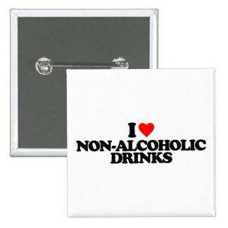 I LOVE NON-ALCOHOLIC DRINKS PINBACK BUTTONS