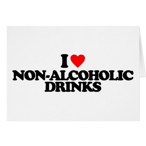 I LOVE NON-ALCOHOLIC DRINKS GREETING CARDS