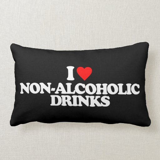 I LOVE NON-ALCOHOLIC DRINKS PILLOW