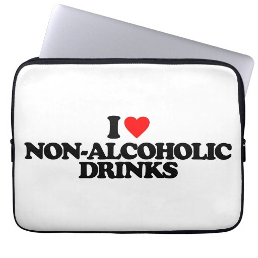 I LOVE NON-ALCOHOLIC DRINKS LAPTOP SLEEVE
