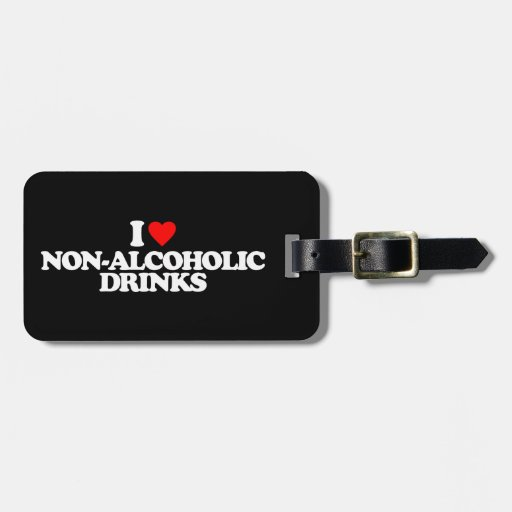 I LOVE NON-ALCOHOLIC DRINKS TAG FOR BAGS