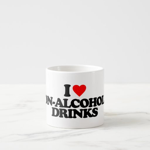 I LOVE NON-ALCOHOLIC DRINKS ESPRESSO MUGS