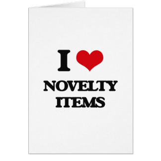 I Love Novelty Items Greeting Card