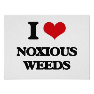 I Love Noxious Weeds Poster