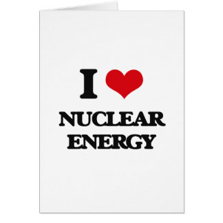 I Love Nuclear Energy Greeting Cards