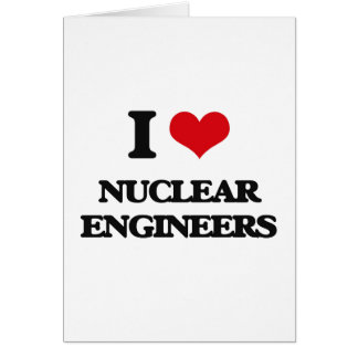 I love Nuclear Engineers Greeting Card