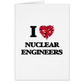 I love Nuclear Engineers Greeting Card