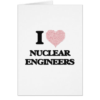 I love Nuclear Engineers (Heart made from words) Greeting Card