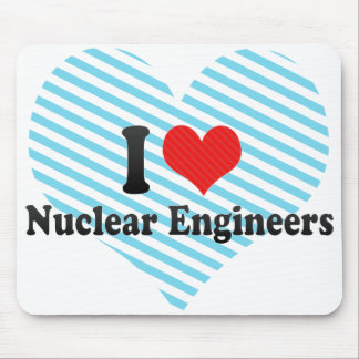 I Love Nuclear Engineers Mouse Pad