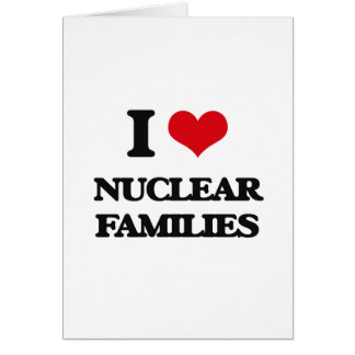 I Love Nuclear Families Greeting Card