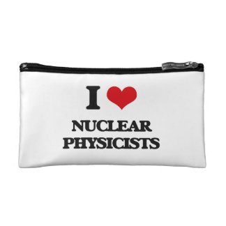 I love Nuclear Physicists Cosmetic Bags