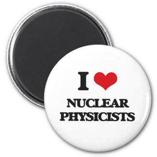I love Nuclear Physicists Refrigerator Magnet