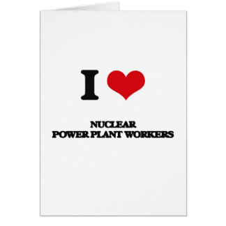 I love Nuclear Power Plant Workers Cards