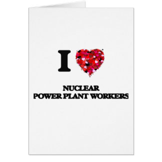 I love Nuclear Power Plant Workers Greeting Card