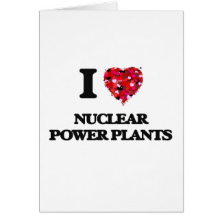 I love Nuclear Power Plants Greeting Card