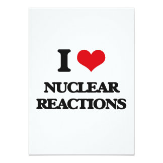 "I Love Nuclear Reactions 5"" X 7"" Invitation Card"