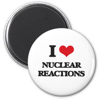 I Love Nuclear Reactions Magnet