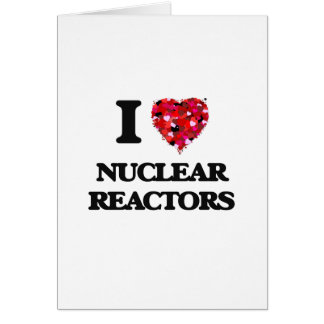 I Love Nuclear Reactors Greeting Card