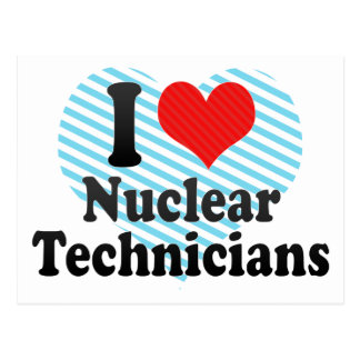 I Love Nuclear Technicians Post Cards