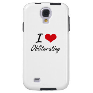 I Love Obliterating Galaxy S4 Case