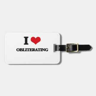 I Love Obliterating Luggage Tag
