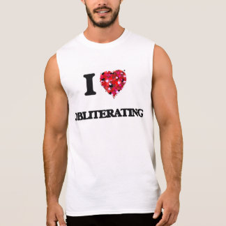I Love Obliterating Sleeveless Shirt