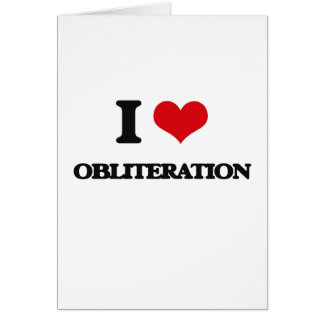 I Love Obliteration Greeting Cards